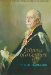 Witness of a Century: Life and Times of Prince Arthur, Duke of Connaught (1850-1942)