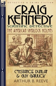 Craig Kennedy-Scientific Detective: Volume 7-Constance Dunlap & Guy Garrick