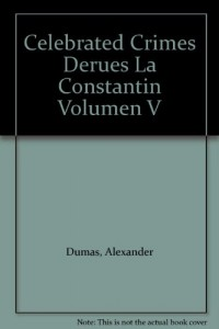 Celebrated Crimes Derues La Constantin Volumen V
