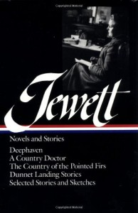 Sarah Orne Jewett : Novels and Stories : Deephaven / A Country Doctor / The Country of the Pointed Firs / Dunnet Landing Stories / Selected Stories & Sketches (Library of America)